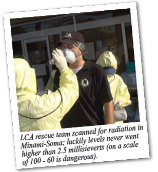 LCA rescue team scanned for radiation in Minami-Soma; luckily levels never went higher than 2.5 millisieverts (on a scale of 100 - 60 is dangerous).